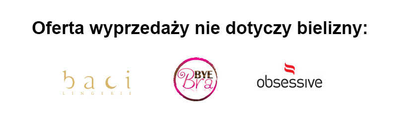 Marki Baci, Obsessive,   Bye Bra - wykluczone z oferty promocyjnej